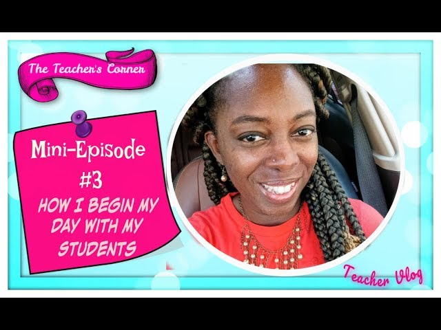 Mini-Episode #3 How I Begin My Day with My Students♥