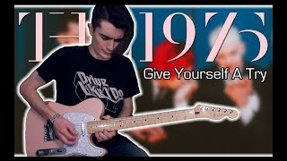 The 1975 - Give Yourself A Try (Guitar Cover w/ Tabs)