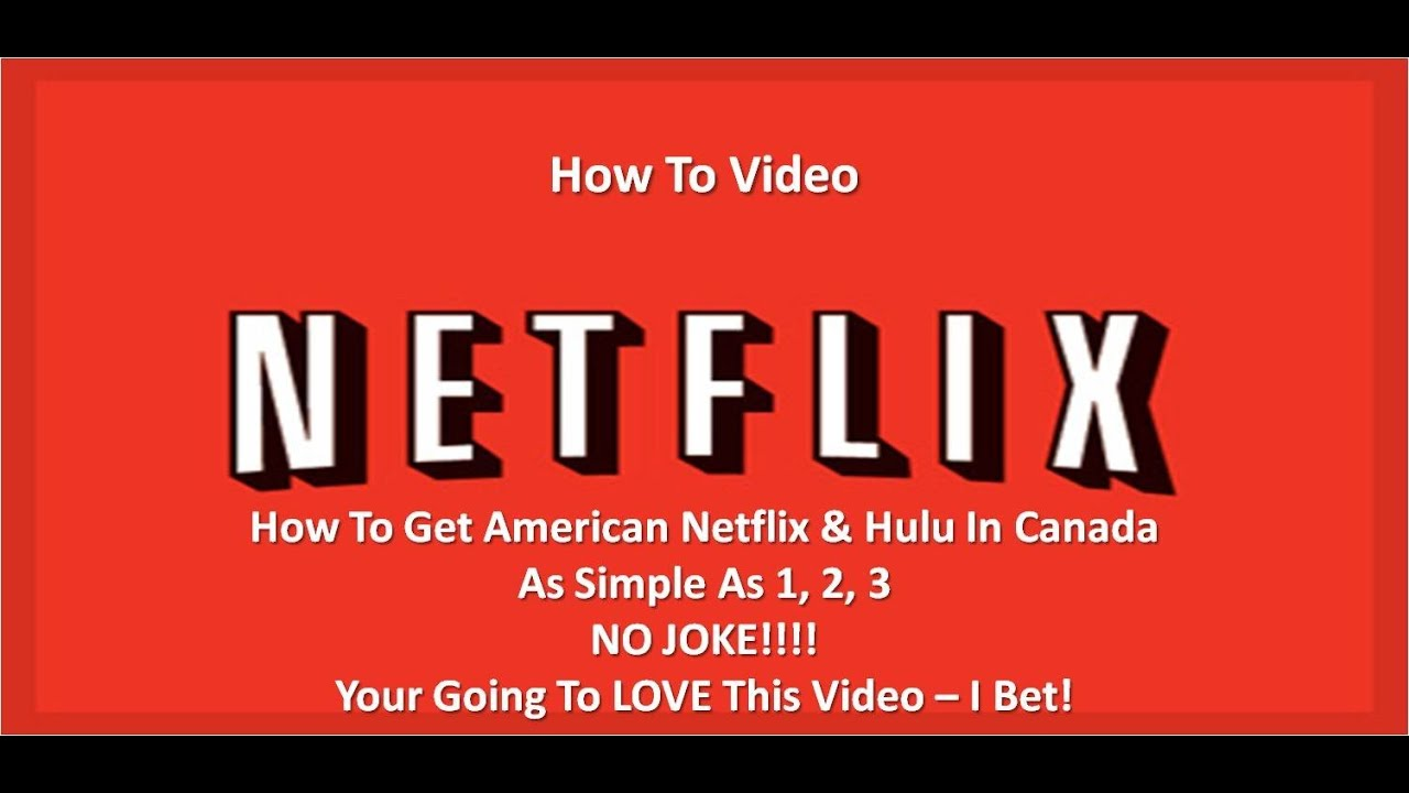 How to Get American Netflix in Canada? (for all budgets ...