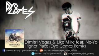 Dimitri Vegas & Like Mike feat. Ne-Yo - Higher Palce (Dyo Gomes Remix)