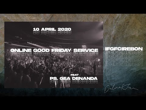 IFGF Cirebon - Online  Good Friday Service 10 April 2020 Feat Ps. Gea Denanda