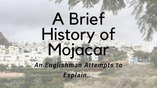 A Brief History of Mojacar, Almeria: An Englishman Attempts to Explain