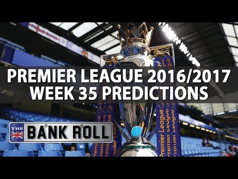 Premier League Week 35 Betting Predictions & Tips | The Bankroll