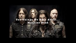 GBHBL Presents: Ten Things We Hate About...Machine Head!