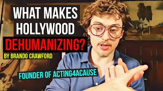 """""""WHAT I FIND DEHUMANIZING ABOUT HOLLYWOOD IS..."""" By Brando Crawford - Founder of #actingforacause"""