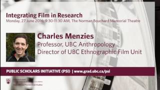 Integrating Film in Research Charles Menzies