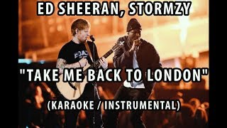 ED SHEERAN, STORMZY - TAKE ME BACK TO LONDON (KARAOKE / INSTRUMENTAL / LYRICS)