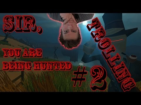Sir, You Are Being Hunted ::: Trolling #2