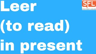 How to conjugate LEER  (to read) in the present tense in Spanish