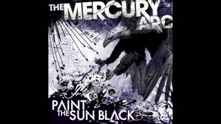 Watch Mercury Arc Paint The Sun Black video