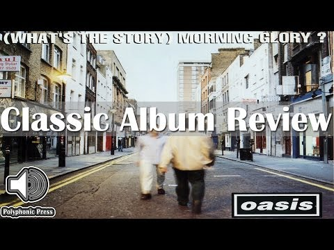 Oasis - (What's The Story) Morning Glory? [Classic Album Review]