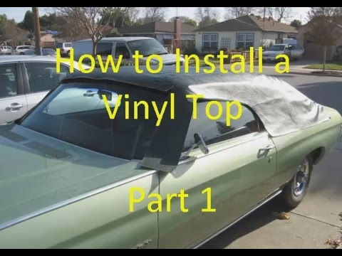 How To Install A Vinyl Top Part 1 Youtube