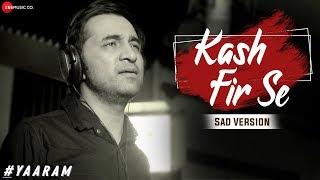 Kash Fir Se Sad Version Hashtag Yaaram Siddhanth Kapoor Jeet Gannguli Kumaar