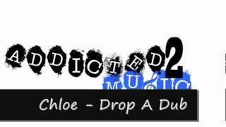 Chloe - Drop A Dub 2012 (A2M)