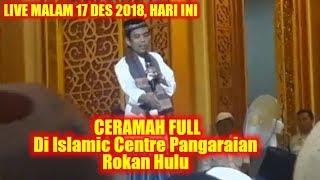 live uas 17 des 2018 ceramah full ustadz abdul di islamic centre pangaraian rokan hulu rohul riau