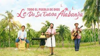 Música cristiana de adoración | Todo el pueblo de Dios le da su entera alabanza (MV)