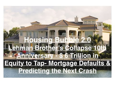 Housing Bubble 2.0 - Lehman Brother's Collapse 10 Yrs Ago - $6 Trillion Equity - Predicting Default