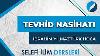 Tevhid Nasihatı - Ibrahim Yılmaztürk Hoca
