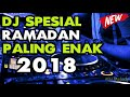 DJ SPESIAL RAMADHAN 2018 | PALING ENAK DI DENGAR WAKTU PUASA | BIKIN HATI TENANG Mp3