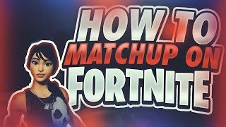 HOW TO MATCH UP IN FORTNITE EVERY TIME!! (100% WORKS)