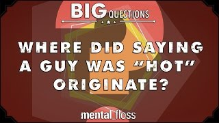 "Where did saying a guy was ""hot"" originate? - Big Questions (Ep. 16)"