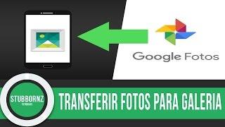 Como transferir fotos/videos do Google Fotos para a Galeria do seu Android - SEM PC