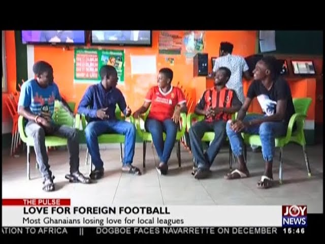 Love for Foreign Football   The Pulse on JoyNews 19 10 18