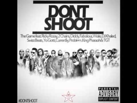 The Game - Don't Shoot Ft Diddy, Rick Ross, 2 Chainz,Fabolous,Yo Gotti, Wale Ferguson