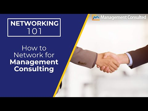 Networking 101: How to Network for Management Consulting - The Basics (Video 1 of 4)