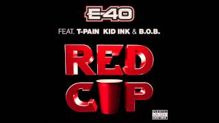 "E - 40 ""RED CUP"" Feat. T - PAIN, KID INK & B.O.B. (Dirty)"