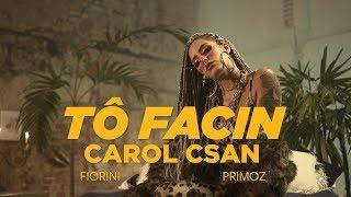 Baixar Carol Csan - Tô Facin (part. Fiorini e Primoz)