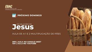 1a e 2a MULTIPLICAÇÃO DOS PÃES -Mc 6:30-44/Mc 8:1-10   EBAC  Os Milagres de Jesus  Pb. Paulo Rodrigo