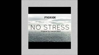 ProXide x Laurent Wolf - No Stress