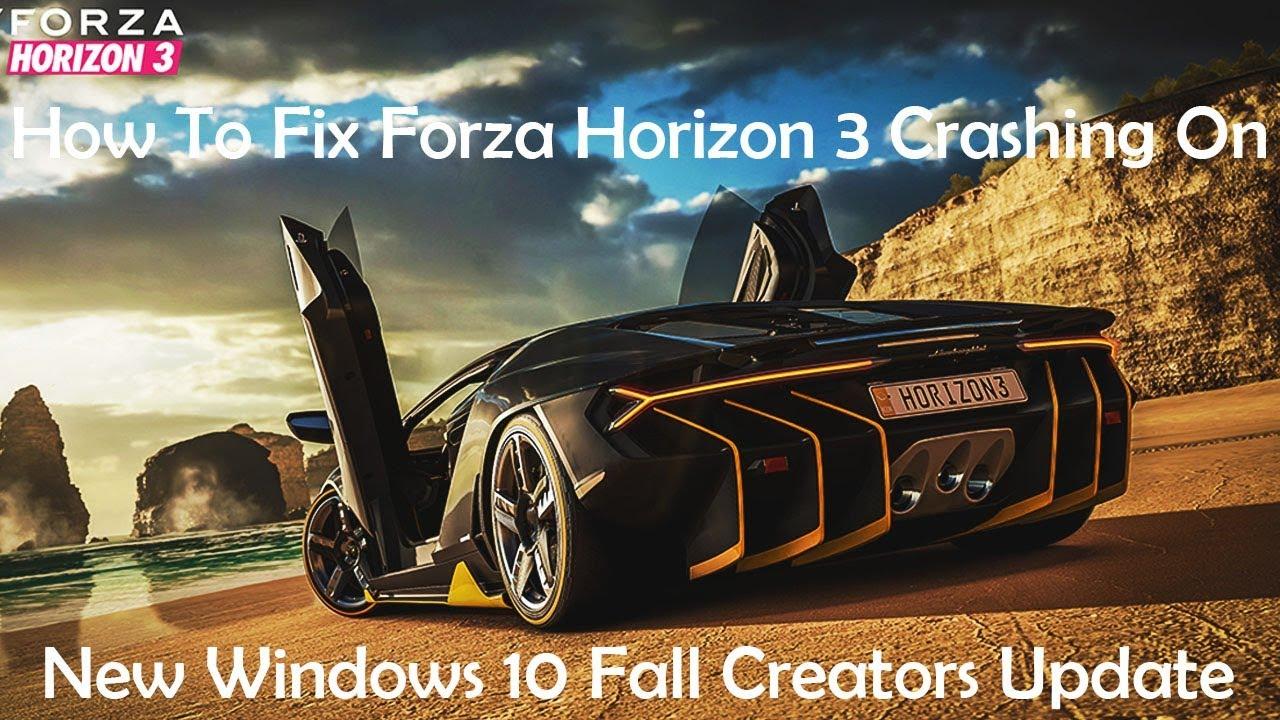 How To Fix Forza Horizon 3 Crashing On New Fall Windows Creators Update