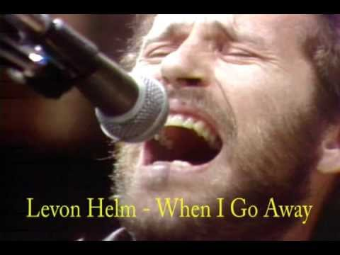 Levon HelmTribute - When I Go Away