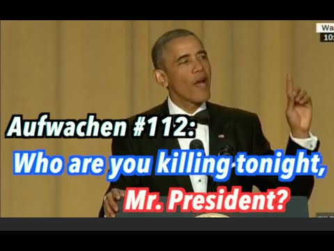 Who are you killing tonight, Mr. President? + Tagesthemen über TTIP - Aufwachen #112