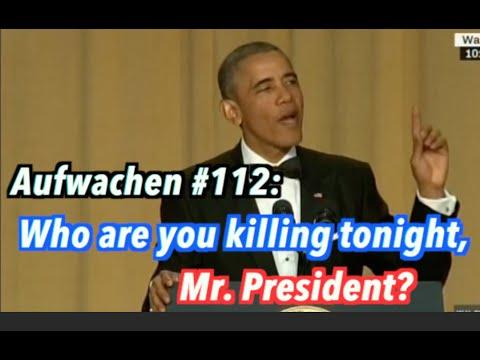 Who are you killing tonight, Mr. President? + Tagesthemen über TTIP - Aufwachen #112