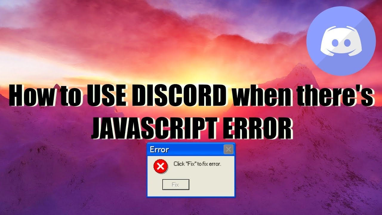 How to USE DISCORD when there is a JAVASCRIPT ERROR during LAUCH