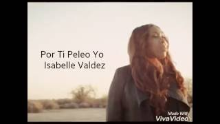 Letras Por Ti Peleo Yo - Isabelle Valdez