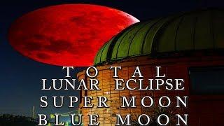 DOST-PAGASA: Total Lunar Eclipse, Super Moon, Blue Moon Part 1 January 31, 2018