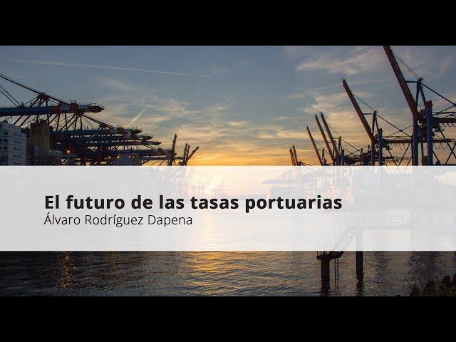 3.  Álvaro Rodríguez Dapena.  El futuro de las tasas portuarias