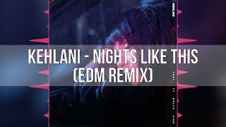 Kehlani - Nights Like This (feat. Ty Dolla $ign) [EDM Remix]
