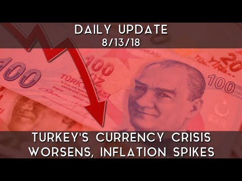 Daily Update (8/13/18) | Turkey's Currency Crisis Worsens