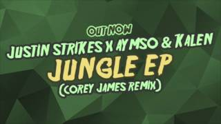 Justin Strikes X Aymso & Kalen - Jungle (Corey James Remix) [FREE DOWNLOAD]