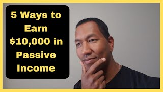 5 ways to Earn $10,000 in Passive Income Opportunities