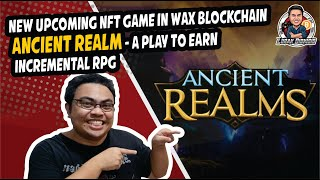 New Upcoming NFT Game in Wax Blockchain - Ancient Realm - A Play To Earn Incremental RPG