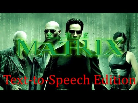 The Matrix: Text-to-Speech Editon