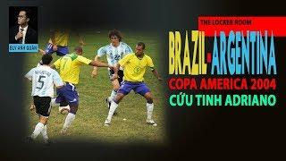 THE LOCKER ROOM | CHUNG KẾT COPA AMERICA 2004 - CỨU TINH ADRIANO