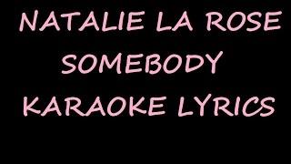 NATALIE LA ROSE - SOMEBODY KARAOKE LYRICS