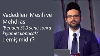 Vadedllen  Mesih ve Mehdi as 'Benden 300 sene sonra kıyamet kopacak' demiş midir?